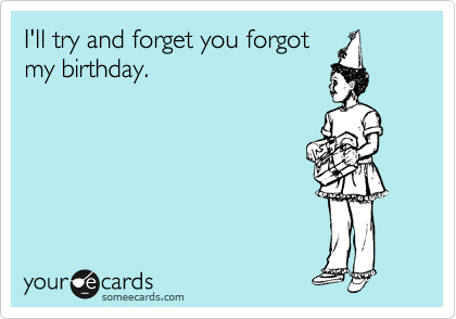 Oh You Forgot My Birthday Please Tell Me How You Forgot Doing Nothing Everyday Condescending Wonka Quickmeme