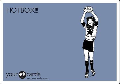 HOTBOX!!!
