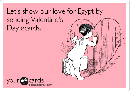 Let's show our love for Egypt by sending Valentine's  Day ecards.