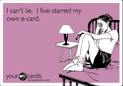 I can't lie.  I five-starred my own e-card.