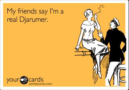 My friends say I'm a real Djarumer.