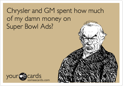 Chrysler and GM spent how much of my damn money on Super Bowl Ads?