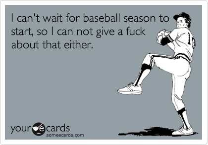 I can't wait for baseball season to start, so I can not give a fuck about that either.