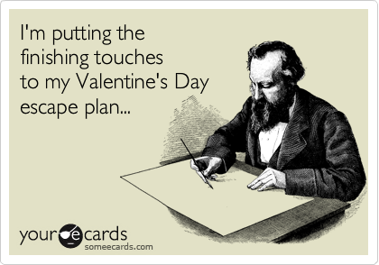 I'm putting the finishing touches to my Valentine's Day  escape plan...