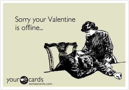 Sorry your Valentine     is offline...