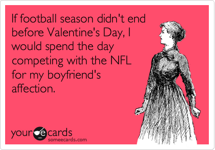 If Football Season Didnt End Before Valentines Day I Would – Football Valentines Day Cards