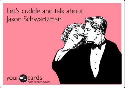 Let's cuddle and talk about  Jason Schwartzman