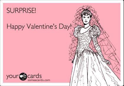 SURPRISE!   Happy Valentine's Day!