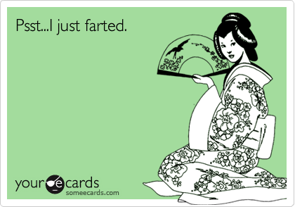 Psst...I just farted.