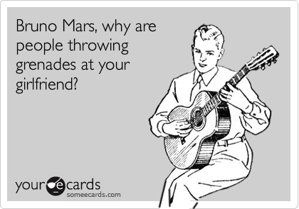 Bruno Mars, why are people throwing grenades at your girlfriend?