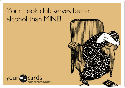 Your book club serves better alcohol than MINE!