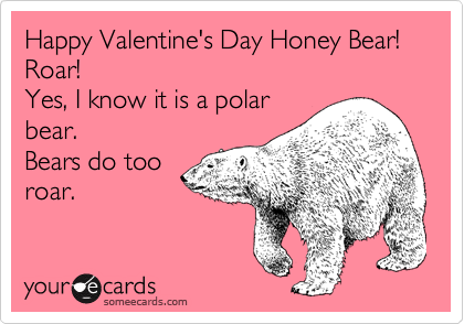 Happy Valentines Day Honey Bear Roar Yes I Know It Is A Polar – Bear Valentines Card
