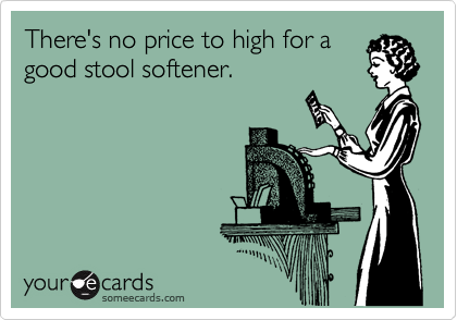 There's no price to high for a good stool softener.