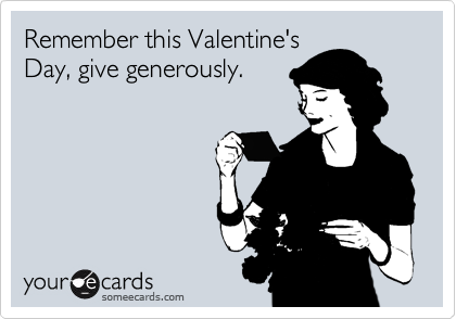 Remember this Valentine's Day, give generously.