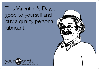 This Valentine's Day, be good to yourself and buy a quality personal lubricant.