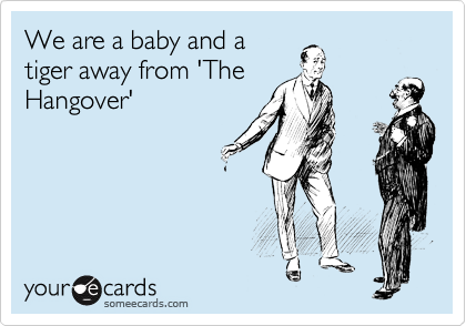 We are a baby and a tiger away from 'The Hangover'