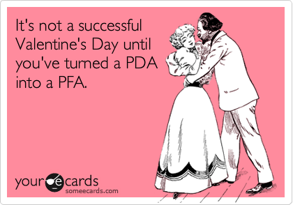 It's not a successful Valentine's Day until  you've turned a PDA into a PFA.