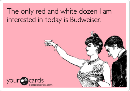 The only red and white dozen I am interested in today is Budweiser.