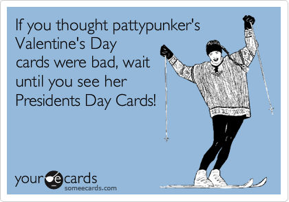 If you thought pattypunker's Valentine's Day cards were bad, wait until you see her Presidents Day Cards!