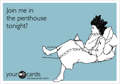 Join me in  the penthouse  tonight?