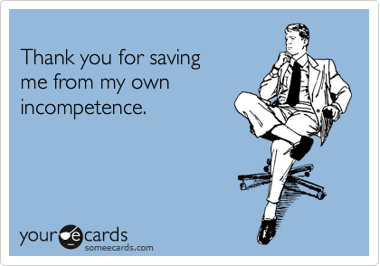 Thank you for saving  me from my own incompetence.