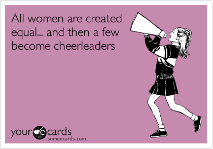 All women are created equal... and then a few become cheerleaders