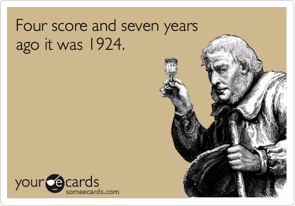 Four score and seven years ago it was 1924.