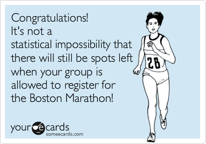 Congratulations!  It's not a  statistical impossibility that there will still be spots left when your group is allowed to register for  the Boston Marathon!