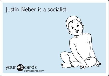 Justin Bieber is a socialist.