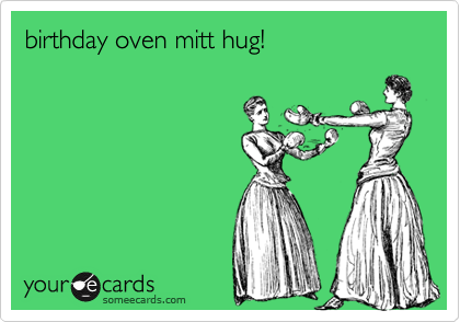 birthday oven mitt hug!