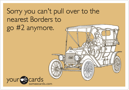 Sorry you can't pull over to the nearest Borders to go %232 anymore.