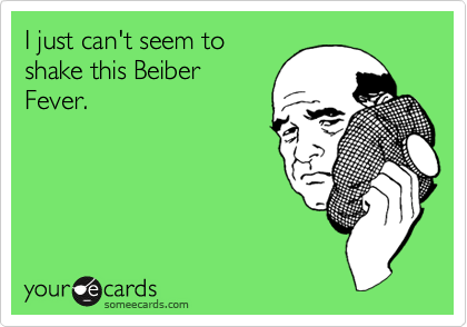 I just can't seem to shake this Beiber Fever.