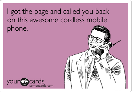 I got the page and called you back on this awesome cordless mobile phone.