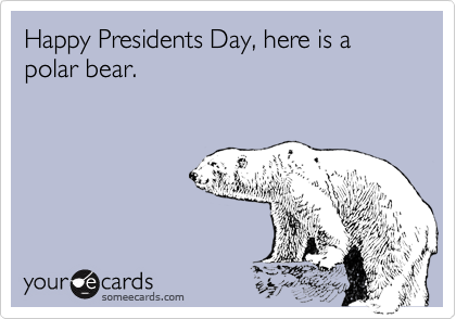 Happy Presidents Day, here is a polar bear.