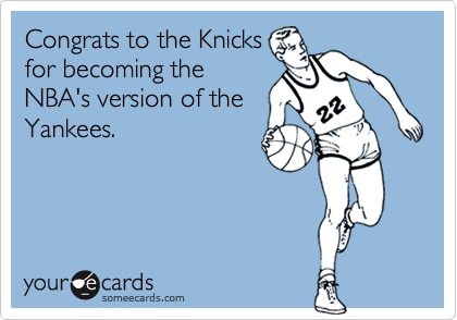 Congrats to the Knicks for becoming the NBA's version of the Yankees.