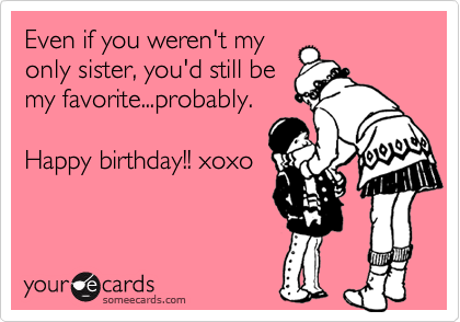 Admirable Even If You Werent My Only Sister Youd Still Be My Favorite Personalised Birthday Cards Paralily Jamesorg