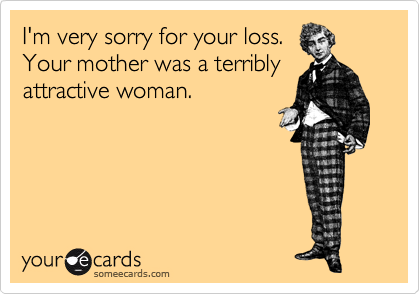 I'm very sorry for your loss. Your mother was a terribly attractive woman.