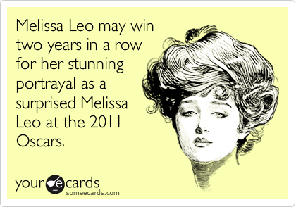 Melissa Leo may win two years in a row for her stunning  portrayal as a surprised Melissa Leo at the 2011 Oscars.