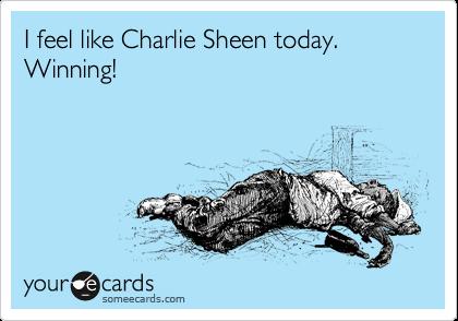 I feel like Charlie Sheen today. Winning!