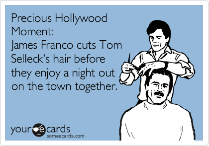 Precious Hollywood Moment: James Franco cuts Tom Selleck's hair before they enjoy a night out on the town together.