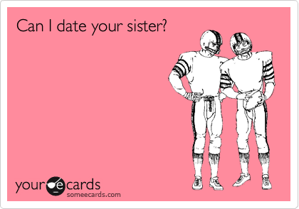 Can I date your sister?