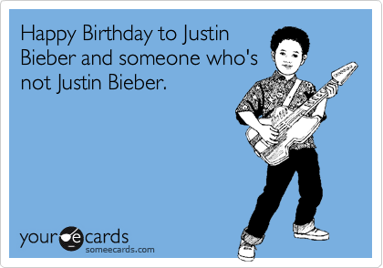 Happy Birthday To Justin Bieber And Someone Whos Not