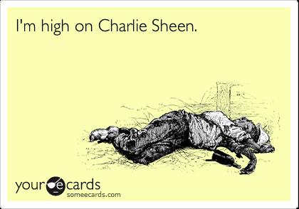 I'm high on Charlie Sheen.