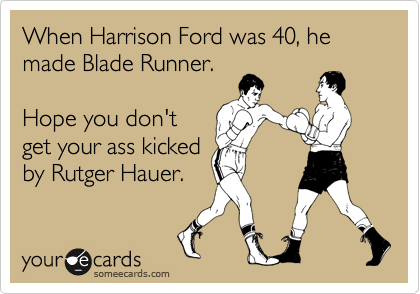 When Harrison Ford Was 40 He Made Blade Runner Hope You Dont