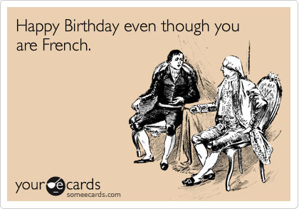 Happy Birthday Even Though You Are French
