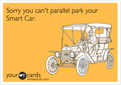 Sorry you can't parallel park your Smart Car.