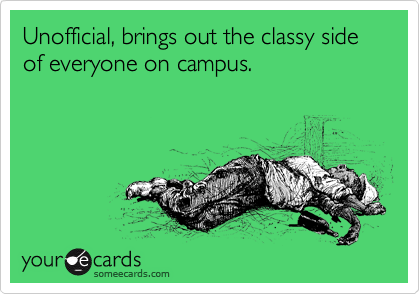Unofficial, brings out the classy side of everyone on campus.