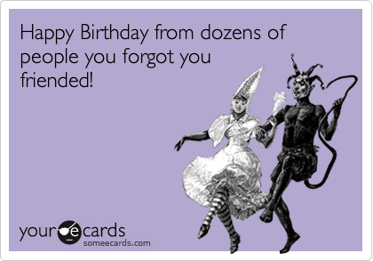 Happy Birthday from dozens of people you forgot you friended!