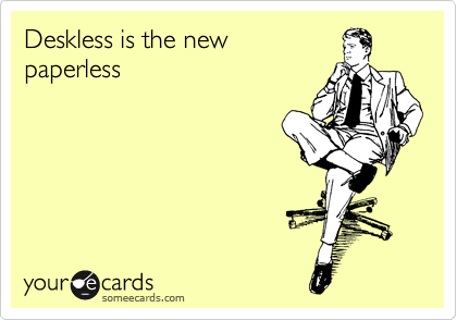Deskless is the new paperless
