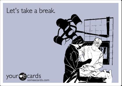 Let's take a break.